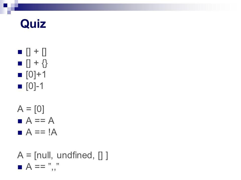 Quiz [] + [] [] + {} [0]+1 [0]-1 A = [0] A == A A == !A